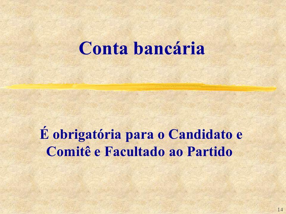 14 Conta bancária É obrigatória para o Candidato e Comitê e Facultado ao Partido