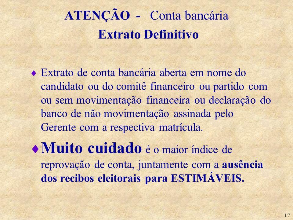17 ATENÇÃO - Conta bancária Extrato Definitivo Extrato de conta bancária aberta em nome do candidato ou do comitê financeiro ou partido com ou sem mov