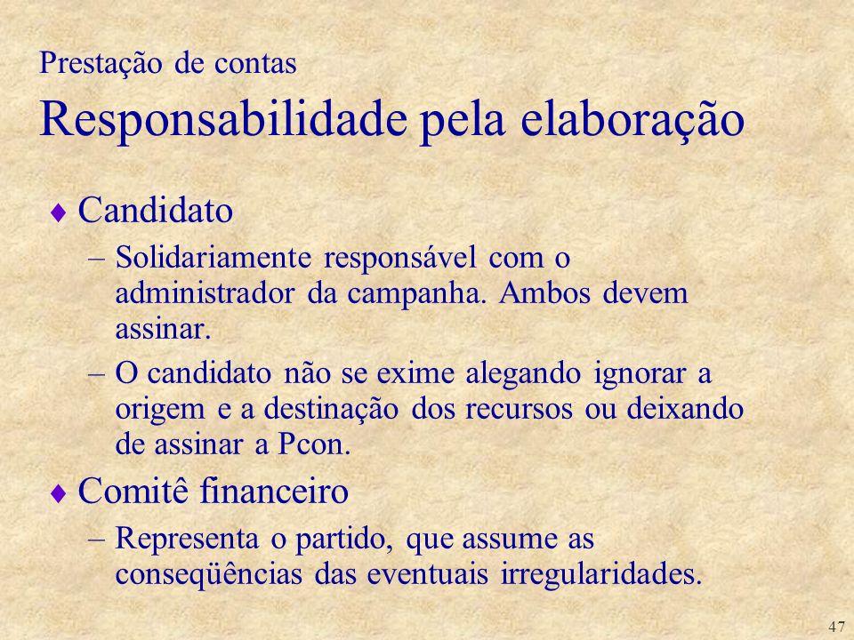 47 Prestação de contas Responsabilidade pela elaboração Candidato –Solidariamente responsável com o administrador da campanha. Ambos devem assinar. –O