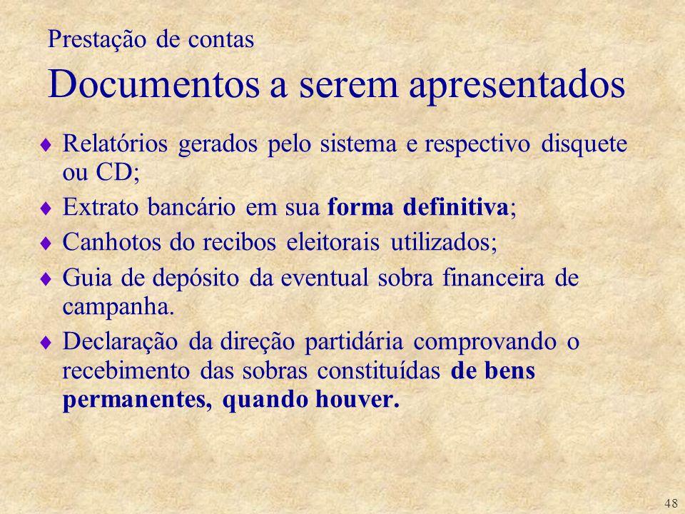 48 Prestação de contas Documentos a serem apresentados Relatórios gerados pelo sistema e respectivo disquete ou CD; Extrato bancário em sua forma defi