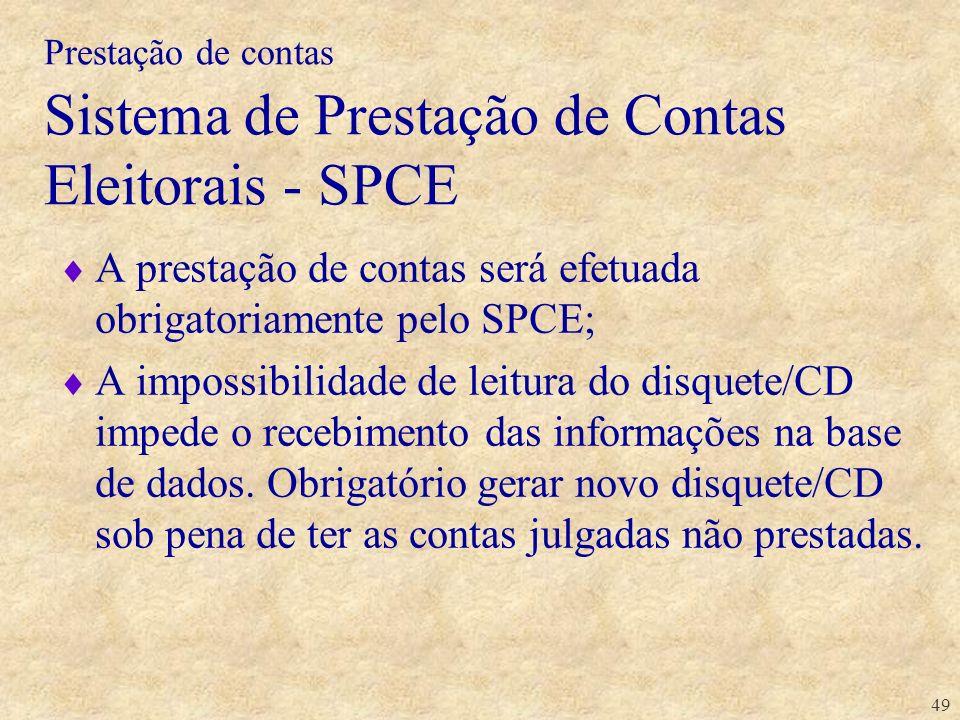 49 Prestação de contas Sistema de Prestação de Contas Eleitorais - SPCE A prestação de contas será efetuada obrigatoriamente pelo SPCE; A impossibilid