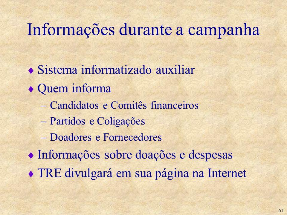 61 Informações durante a campanha Sistema informatizado auxiliar Quem informa –Candidatos e Comitês financeiros –Partidos e Coligações –Doadores e For