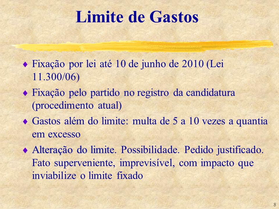 8 Limite de Gastos Fixação por lei até 10 de junho de 2010 (Lei 11.300/06) Fixação pelo partido no registro da candidatura (procedimento atual) Gastos