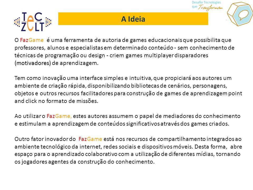 A Ideia (motivadores) O FazGame é uma ferramenta de autoria de games educacionais que possibilita que professores, alunos e especialistas em determina