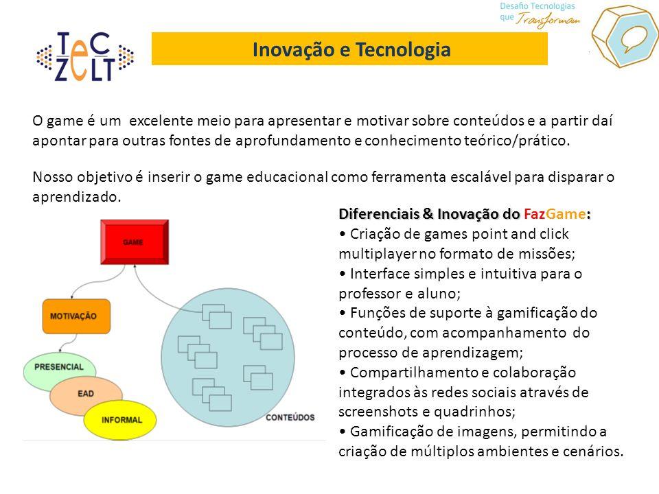 Inovação e Tecnologia O game é um excelente meio para apresentar e motivar sobre conteúdos e a partir daí apontar para outras fontes de aprofundamento e conhecimento teórico/prático.
