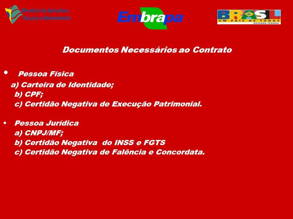 Documentos Necessários ao Contrato Pessoa Física a) Carteira de Identidade; b) CPF; c) Certidão Negativa de Execução Patrimonial. Pessoa Jurídica a) C