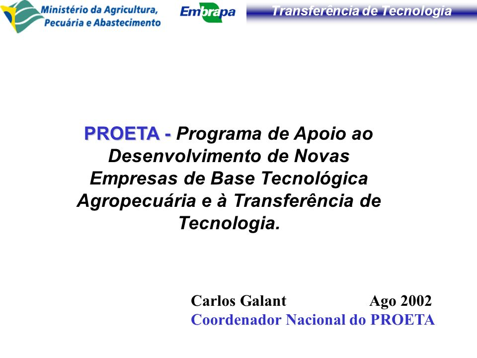 Transferência de Tecnologia PROETA - PROETA - Programa de Apoio ao Desenvolvimento de Novas Empresas de Base Tecnológica Agropecuária e à Transferênci