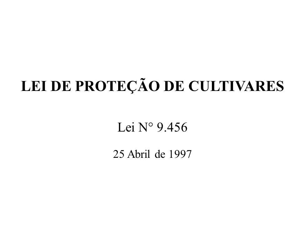 LEI DE PROTEÇÃO DE CULTIVARES Lei N° 9.456 25 Abril de 1997