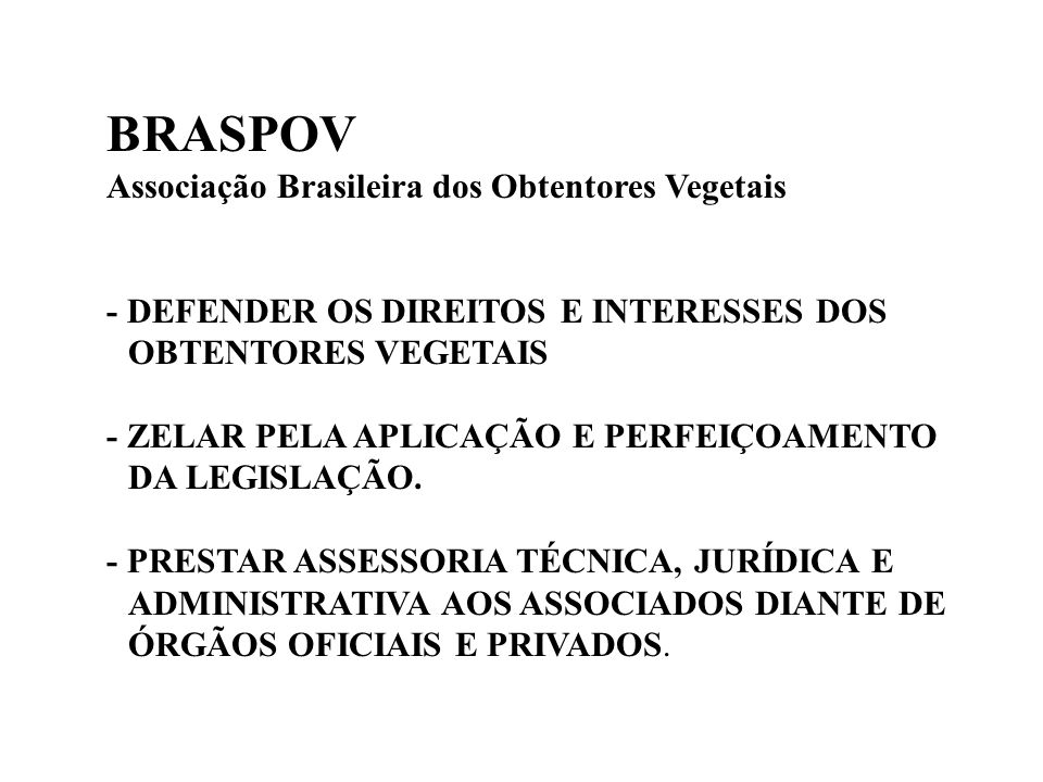 BRASPOV Associação Brasileira dos Obtentores Vegetais - DEFENDER OS DIREITOS E INTERESSES DOS OBTENTORES VEGETAIS - ZELAR PELA APLICAÇÃO E PERFEIÇOAMENTO DA LEGISLAÇÃO.