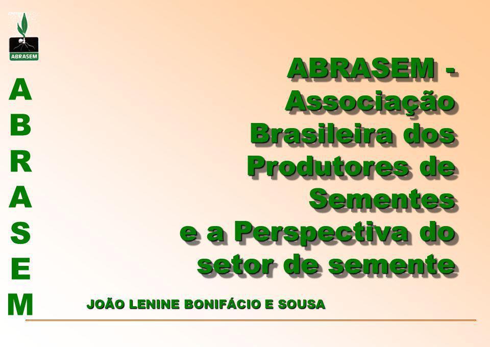 ABRASEMABRASEM PRINCIPAIS DESAFIOS o EGF - Semente; o Renovação do convênio CONFAZ 100/97; o Aumento da tolerância de peso nas sacarias de sementes - no INMETRO; o Maior fiscalização do comércio ilegal de sementes; o Acompanhar os debates sobre CFO - Certificado Fitosanitário de Origem e Padrões Fitosanitários de Sementes; o Combate a Indústria de Indenizações; o Incentivo para maior utilização de sementes melhoradas; o Aprovação da nova Lei de Sementes.