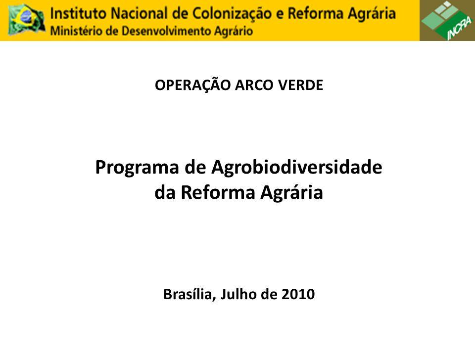 OPERAÇÃO ARCO VERDE Programa de Agrobiodiversidade da Reforma Agrária Brasília, Julho de 2010