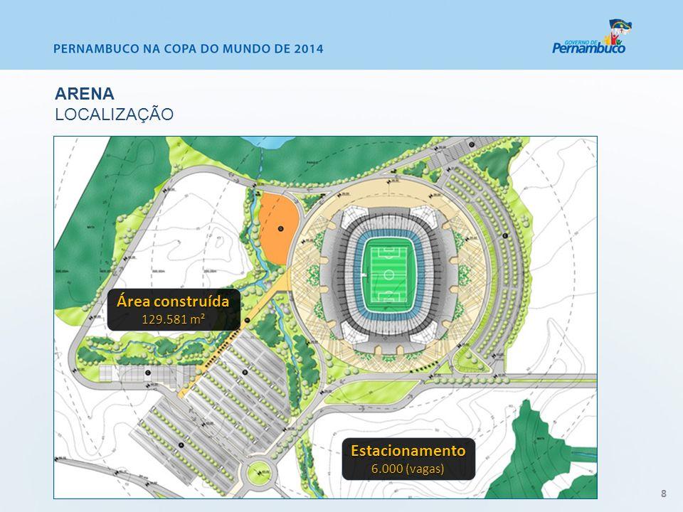Área construída 129.581 m² Estacionamento 6.000 (vagas) 8 ARENA LOCALIZAÇÃO