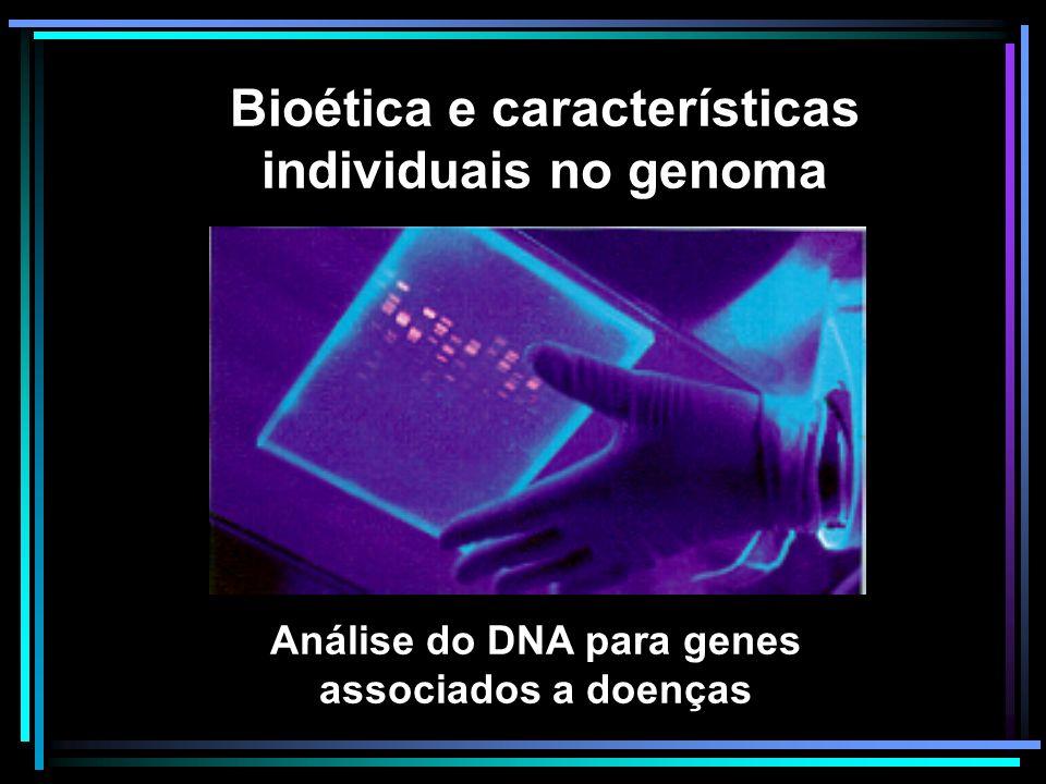 Análise do DNA para genes associados a doenças Bioética e características individuais no genoma
