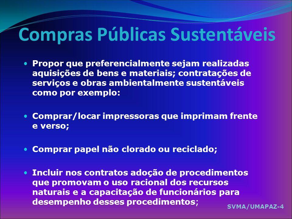 Compras Públicas Sustentáveis Propor que preferencialmente sejam realizadas aquisições de bens e materiais; contratações de serviços e obras ambiental