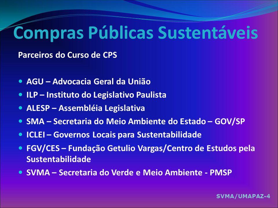 Compras Públicas Sustentáveis Parceiros do Curso de CPS AGU – Advocacia Geral da União ILP – Instituto do Legislativo Paulista ALESP – Assembléia Legi