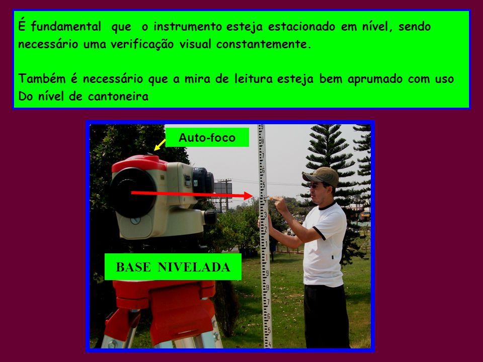 BASE NIVELADA É fundamental que o instrumento esteja estacionado em nível, sendo necessário uma verificação visual constantemente.