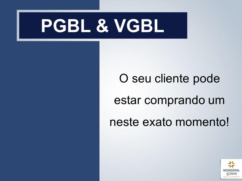 PGBL & VGBL O seu cliente pode estar comprando um neste exato momento!