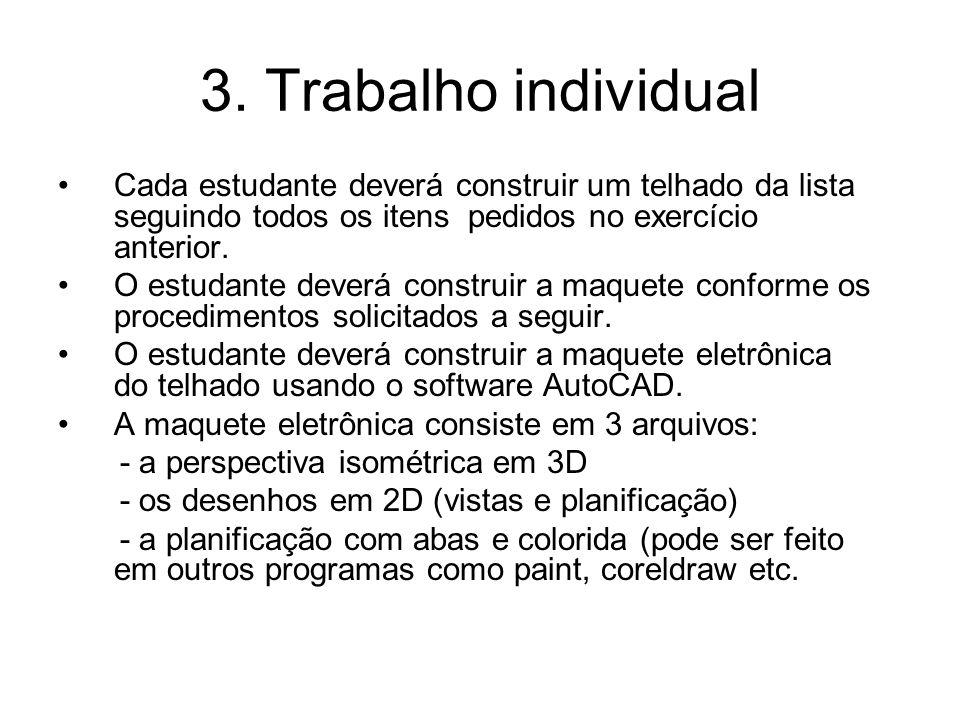 3. Trabalho individual Cada estudante deverá construir um telhado da lista seguindo todos os itens pedidos no exercício anterior. O estudante deverá c