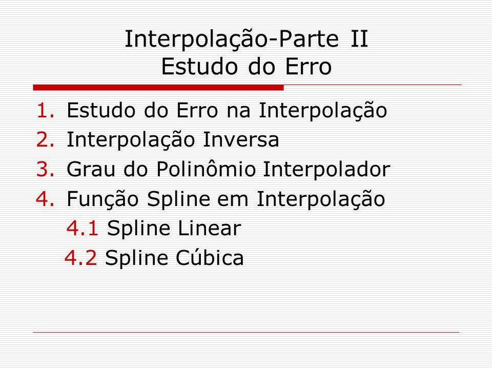 1.Estudo do Erro na Interpolação O erro em aproximar a função f(x) por um polinômio interpolador p n (x), de grau menor ou igual a n, é: E n (x)=f(x)-p n (x) para todo x de [x 0,x n ].