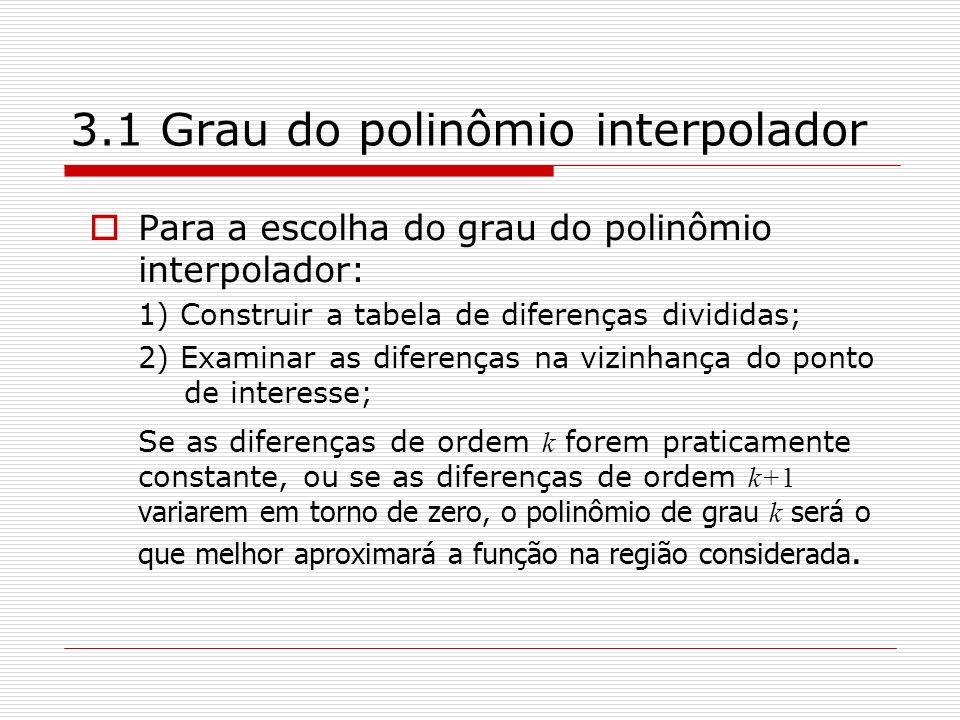 3.1 Grau do polinômio interpolador Para a escolha do grau do polinômio interpolador: 1) Construir a tabela de diferenças divididas; 2) Examinar as dif