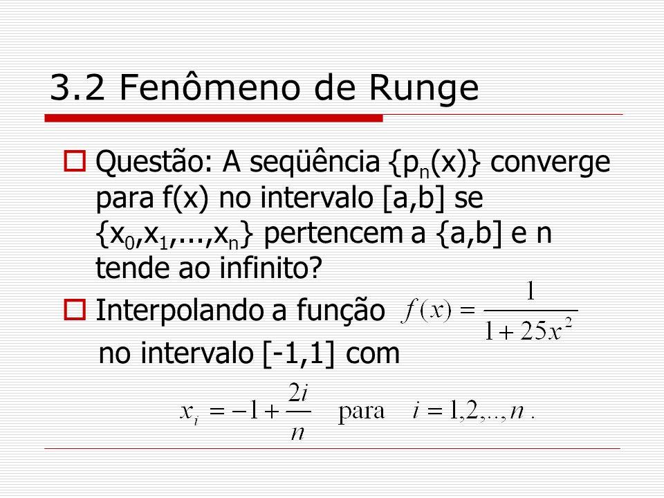 3.2 Fenômeno de Runge Questão: A seqüência {p n (x)} converge para f(x) no intervalo [a,b] se {x 0,x 1,...,x n } pertencem a {a,b] e n tende ao infini
