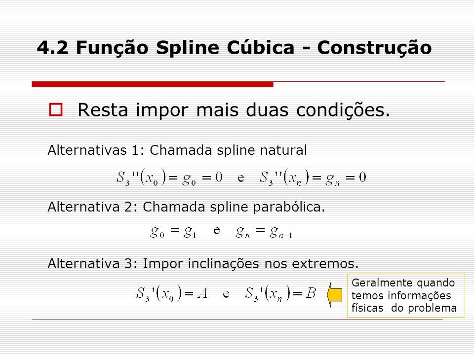 4.2 Função Spline Cúbica - Construção Resta impor mais duas condições. Alternativas 1: Chamada spline natural Alternativa 2: Chamada spline parabólica