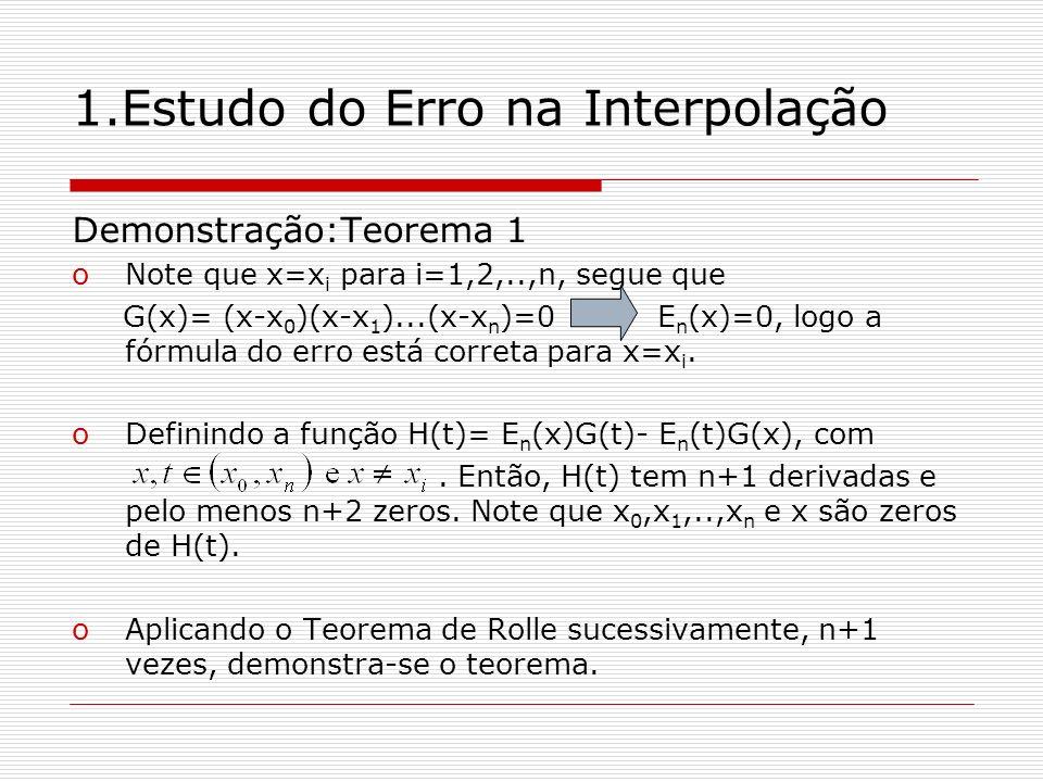 1.Estudo do Erro na Interpolação Demonstração:Teorema 1 oNote que x=x i para i=1,2,..,n, segue que G(x)= (x-x 0 )(x-x 1 )...(x-x n )=0 E n (x)=0, logo