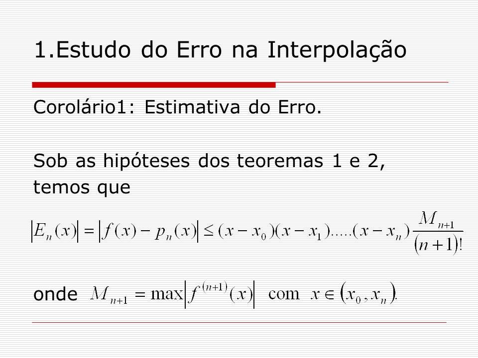 1.Estudo do Erro na Interpolação Corolário1: Estimativa do Erro. Sob as hipóteses dos teoremas 1 e 2, temos que onde