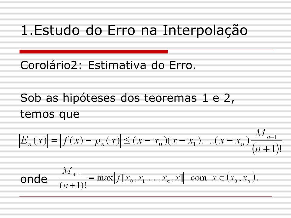 1.Estudo do Erro na Interpolação Corolário2: Estimativa do Erro. Sob as hipóteses dos teoremas 1 e 2, temos que onde