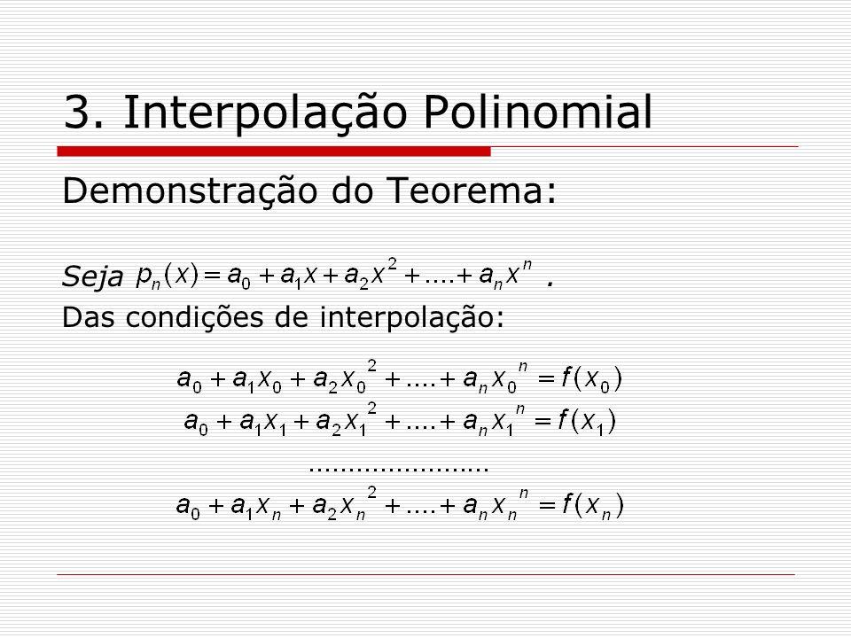 3. Interpolação Polinomial Demonstração do Teorema: Seja. Das condições de interpolação: