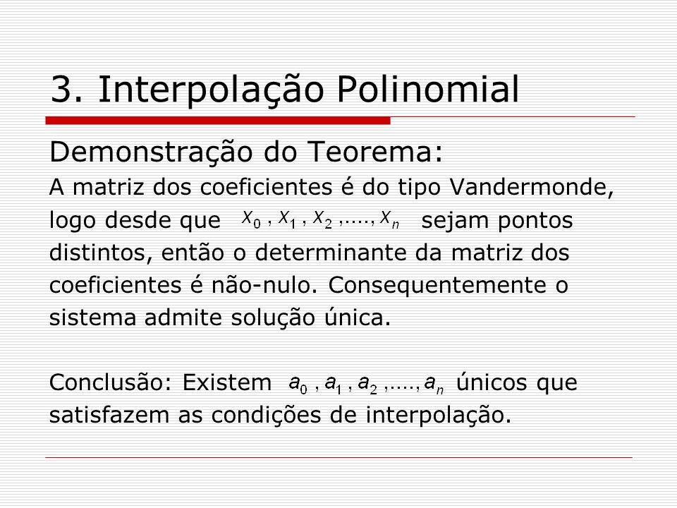 3. Interpolação Polinomial Demonstração do Teorema: A matriz dos coeficientes é do tipo Vandermonde, logo desde que sejam pontos distintos, então o de
