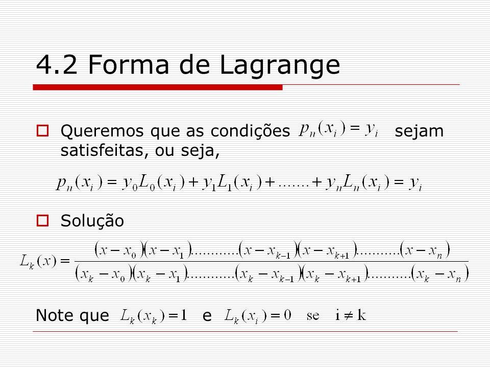 4.2 Forma de Lagrange Queremos que as condições sejam satisfeitas, ou seja, Solução Note que e
