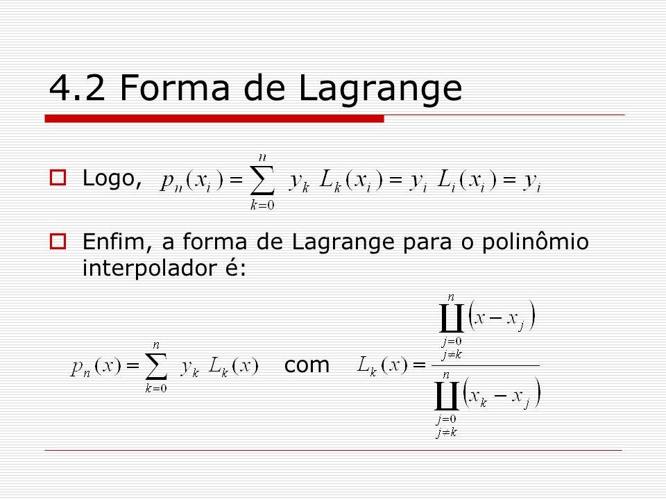 4.2 Forma de Lagrange Logo, Enfim, a forma de Lagrange para o polinômio interpolador é: com