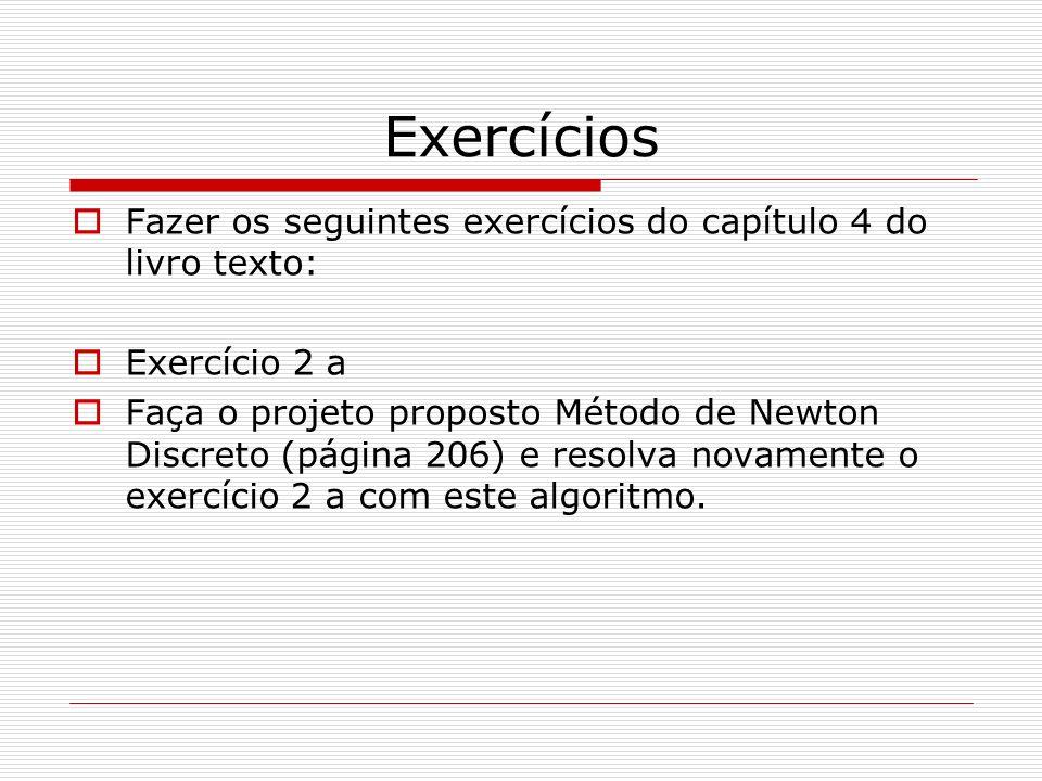 Exercícios Fazer os seguintes exercícios do capítulo 4 do livro texto: Exercício 2 a Faça o projeto proposto Método de Newton Discreto (página 206) e