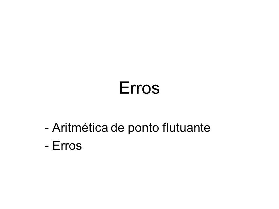 Erros - Aritmética de ponto flutuante - Erros