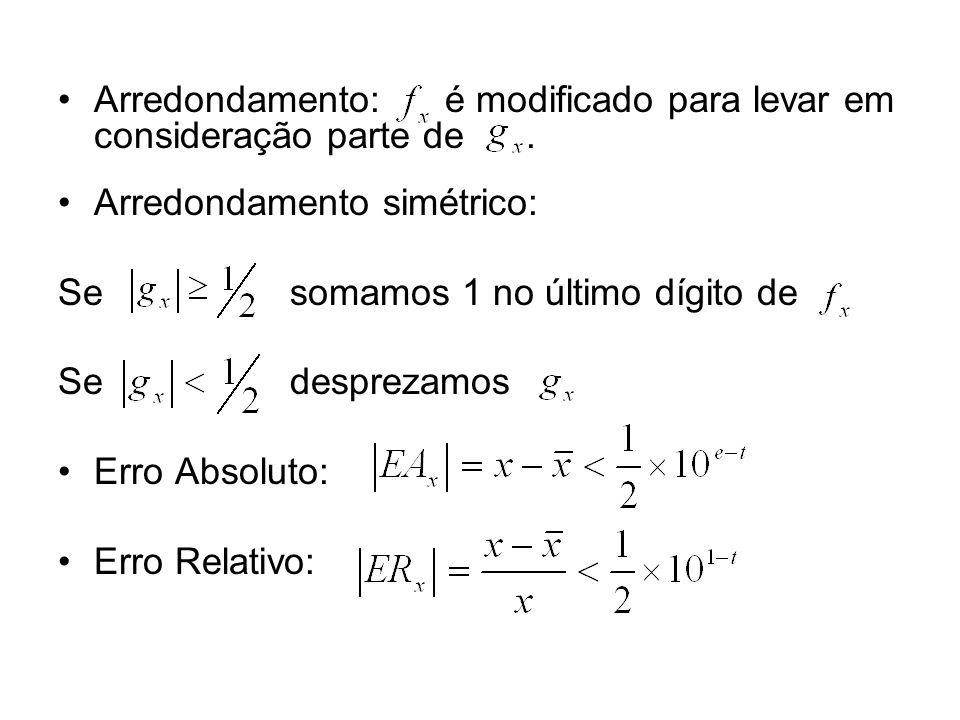 Arredondamento: é modificado para levar em consideração parte de. Arredondamento simétrico: Se somamos 1 no último dígito de Se desprezamos Erro Absol