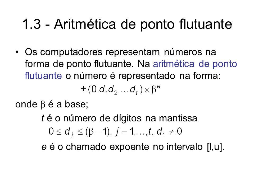 Os computadores representam números na forma de ponto flutuante. Na aritmética de ponto flutuante o número é representado na forma: onde é a base; t é