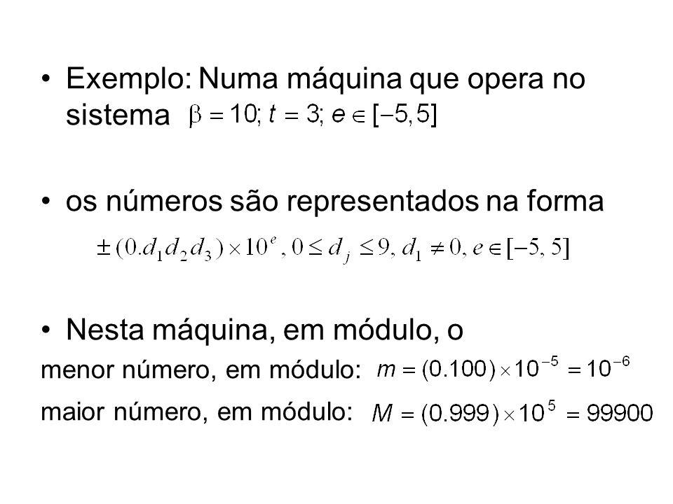 Considere um número real tal que Então temos que: i) o número nesta máquina (que opera com três dígitos) será representado por, se for usado o truncamento e, se for usado o arredondamento.