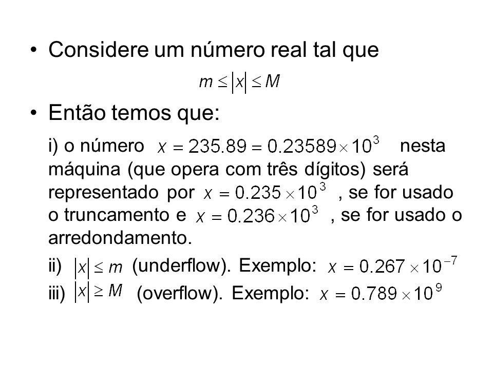 Considere um número real tal que Então temos que: i) o número nesta máquina (que opera com três dígitos) será representado por, se for usado o truncam