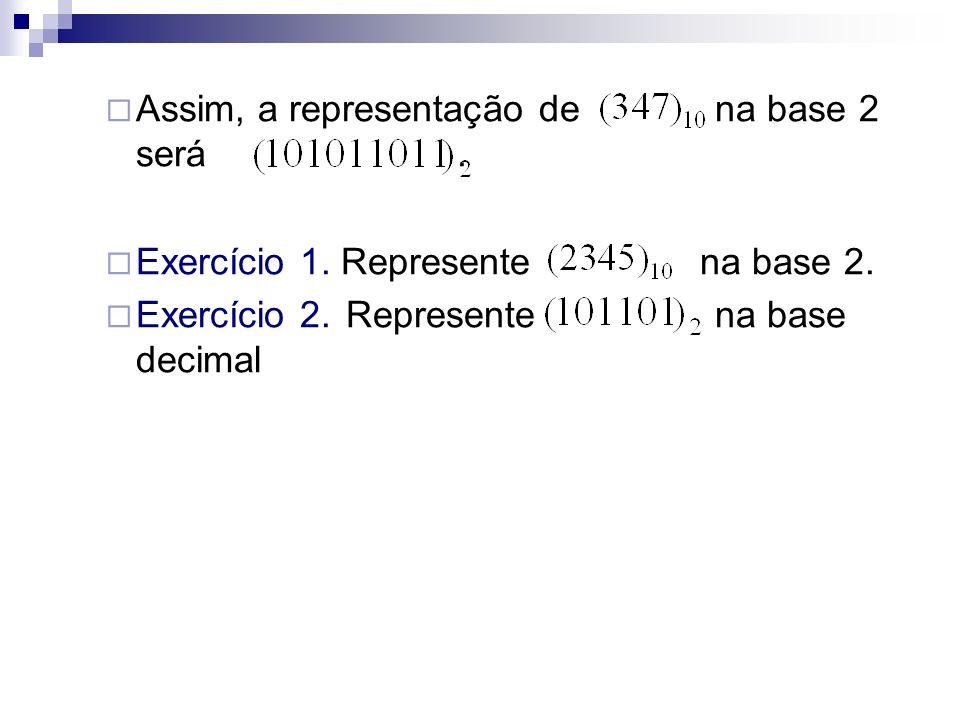 Assim, a representação de na base 2 será. Exercício 1. Represente na base 2. Exercício 2.Represente na base decimal