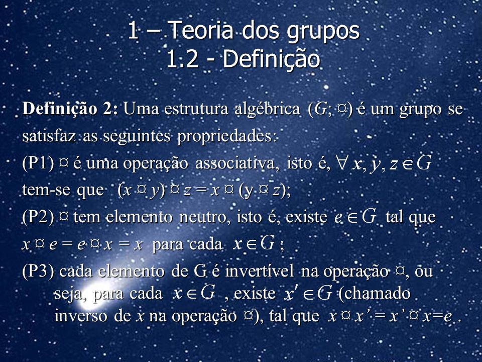 Definição 2: Uma estrutura algébrica (G; ¤) é um grupo se satisfaz as seguintes propriedades: (P1) ¤ é uma operação associativa, isto é, tem-se que (x