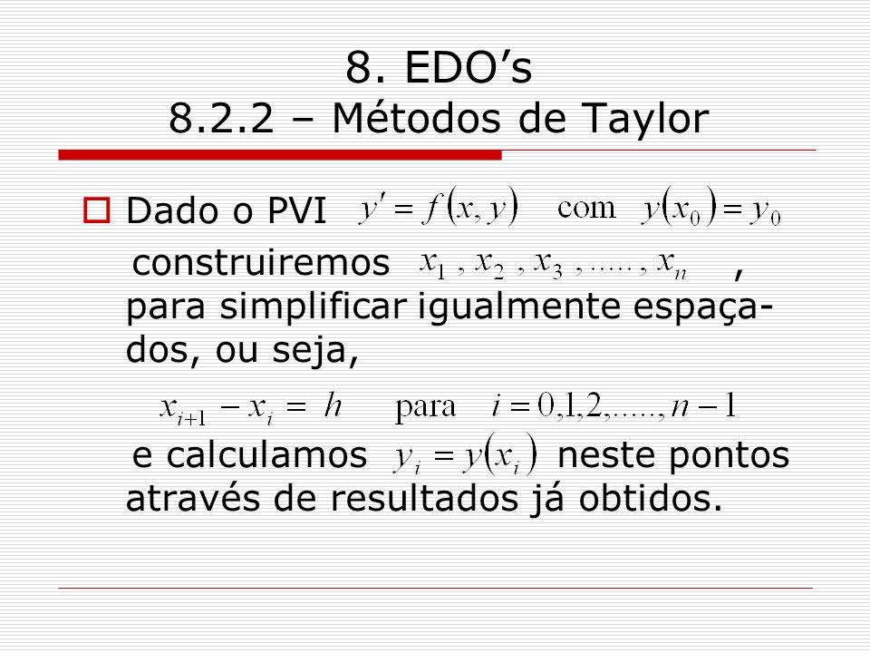 8. EDOs 8.2.2 – Métodos de Taylor Dado o PVI construiremos, para simplificar igualmente espaça- dos, ou seja, e calculamos neste pontos através de res