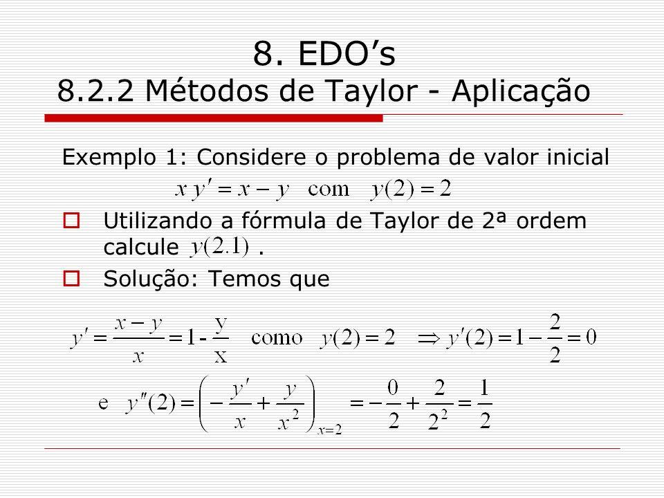 8. EDOs 8.2.2 Métodos de Taylor - Aplicação Exemplo 1: Considere o problema de valor inicial Utilizando a fórmula de Taylor de 2ª ordem calcule. Soluç