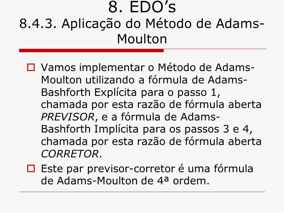 8. EDOs 8.4.3. Aplicação do Método de Adams- Moulton Vamos implementar o Método de Adams- Moulton utilizando a fórmula de Adams- Bashforth Explícita p
