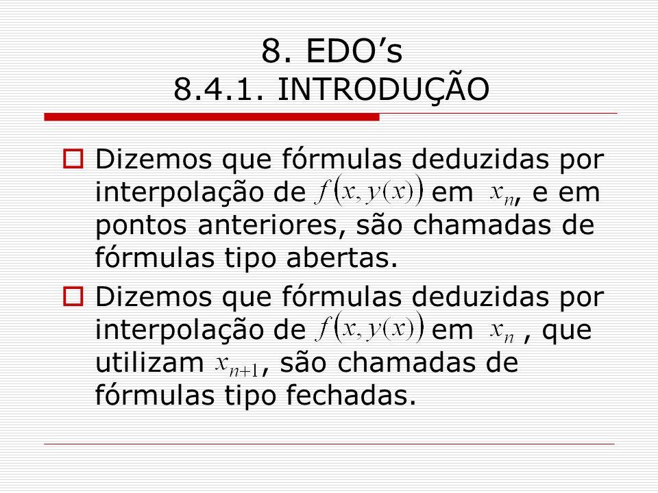 8. EDOs 8.4.1. INTRODUÇÃO Dizemos que fórmulas deduzidas por interpolação de em, e em pontos anteriores, são chamadas de fórmulas tipo abertas. Dizemo