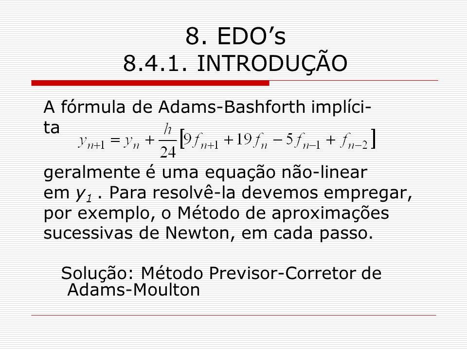 8. EDOs 8.4.1. INTRODUÇÃO A fórmula de Adams-Bashforth implíci- ta geralmente é uma equação não-linear em y 1. Para resolvê-la devemos empregar, por e