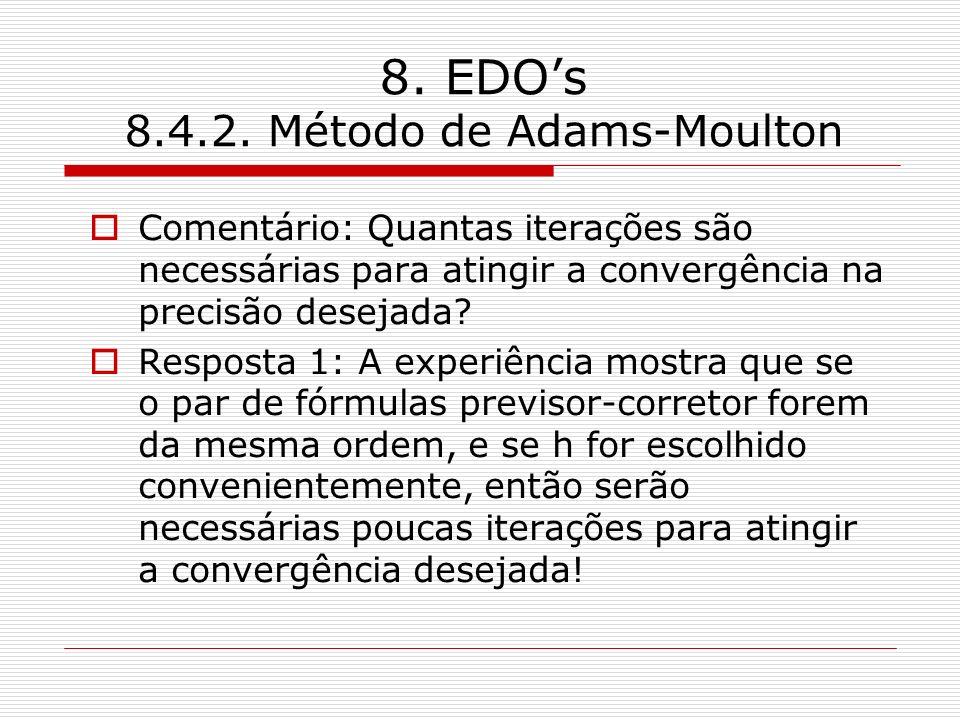 8. EDOs 8.4.2. Método de Adams-Moulton Comentário: Quantas iterações são necessárias para atingir a convergência na precisão desejada? Resposta 1: A e