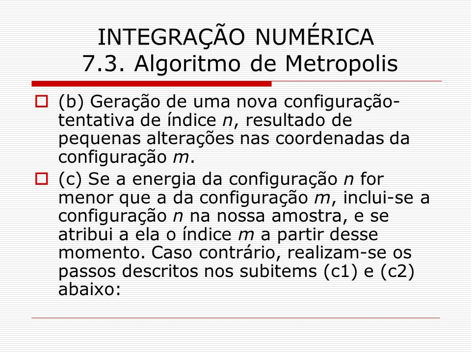 INTEGRAÇÃO NUMÉRICA 7.3. Algoritmo de Metropolis (b) Geração de uma nova configuração- tentativa de índice n, resultado de pequenas alterações nas coo