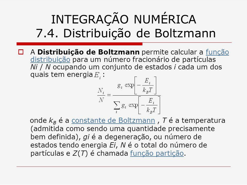 INTEGRAÇÃO NUMÉRICA 7.4. Distribuição de Boltzmann A Distribuição de Boltzmann permite calcular a função distribuição para um número fracionário de pa