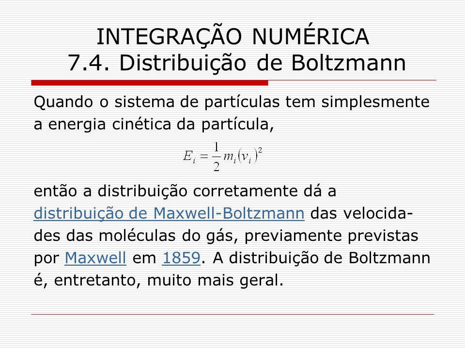 INTEGRAÇÃO NUMÉRICA 7.4. Distribuição de Boltzmann Quando o sistema de partículas tem simplesmente a energia cinética da partícula, então a distribuiç